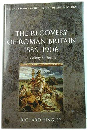 The Recovery of Roman Britain 1586-1906: A Colony So Fertile