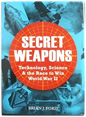 Secret Weapons: Technology, Science & The Race: Ford, Brian J.