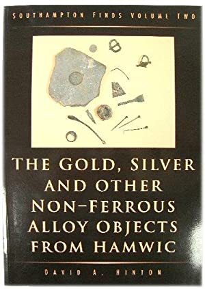 The Gold, Silver and Other Non-Ferrous Alloy Objects From Hamwic, and the Non-Ferrous Metalworkin...