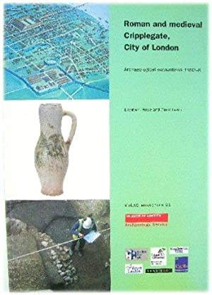 Roman and Medieval Cripplegate, City of London: Archaeological Excavations 1992-8