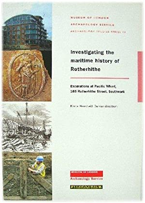 Investigating the Maritime History of Rotherhithe: Excavations at Pacific Wharf, 165 Rotherhithe ...