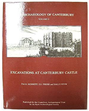 The Archaeology of Canterbury, Volume 1: Excavations at Canterbury Castle