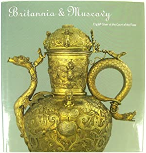 Britania & Muscovy: English Silver at the Court of the Tsars