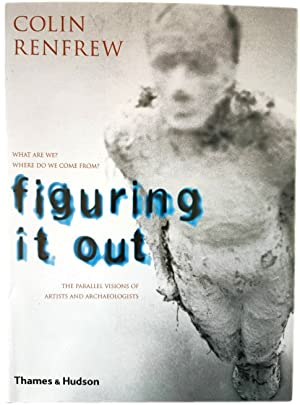 Figuring it Out: What Are We  Where Do We Come From  The Parallel Visions of Artists and Archaeol...