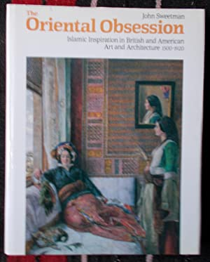 The Oriental Obsession,Islamic Inspiration in British and: John Sweetman