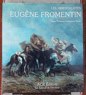 La Vie et l'oeuvre d'Eugene Fromentin: Thompson,James & Wright,Barbara
