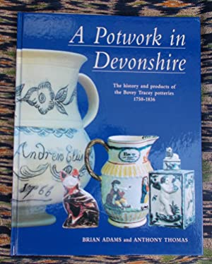 A Potwork in Devonshire: The history and products of the Bovey Tracey potteries 1750-1836