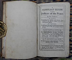 A Compleat Guide for Justices of the Peace,in Two Parts,The First containing the Common and Statu...