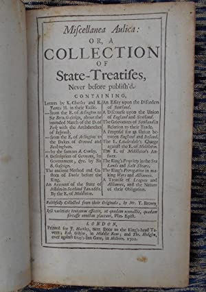 Miscellanea Aulica:or A Collection of State-Treatises,Never before publish'd,etc.