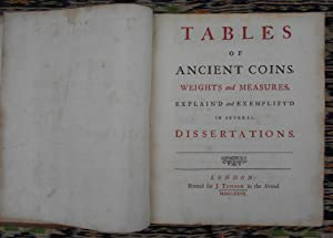Tables of Ancient Coins,Weights and Measures,Explain'd and Exemplify'd in several Dissertations