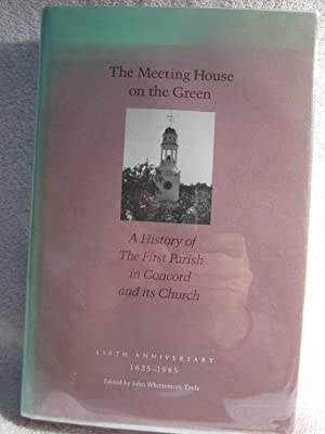 The Meeting House on the Green - a History of the First Parish in Concord and Its Church 350th ...