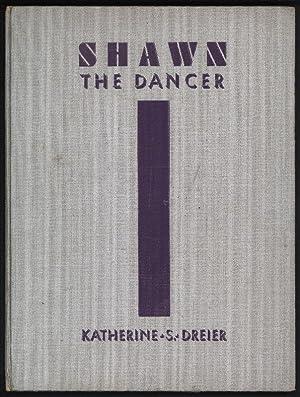 SHAWN The Dancer. Foreword by H. Niedecken-Gebhard,: Widmungsexemplar. Dreier, Katherine