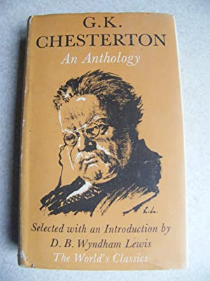 G.K. Chesterton. An Anthology. World Classics #554: Selected and Introduction: D.B. Wyndham Lewis