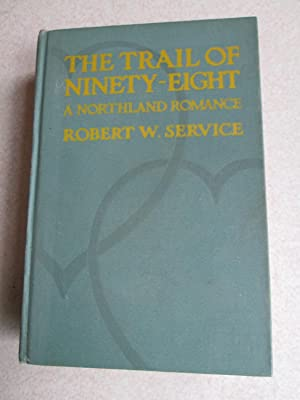 The Trail of Ninety Eight. A Northland Romance: Robert W. Service