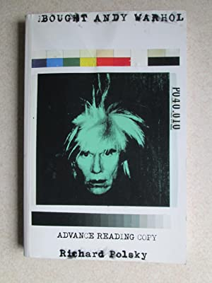 I Bought Andy Warhol (Advance Reading Copy): Richard Polsky