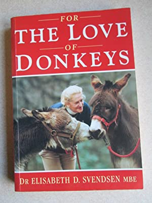 For The Love of Donkeys. (Signed By Author): Dr Elisabeth D. Svendsen