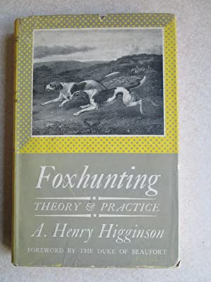 Foxhunting. Theory and Practice: A.Henry Higginson