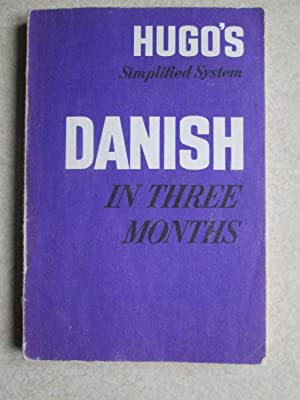 Danish in Three Months . Hugo's Simplified System