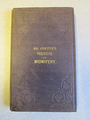 Treatise on Midwifery: And the Disease of Women and Children with Remedies: A.I. Coffin