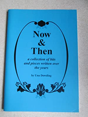 Now & Then : Collection of Bits and Pieces Written Over the Years (Signed By Author): Una ...