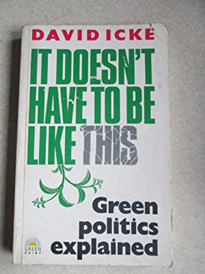 It Doesn't Have to be Like This: Green Politics Explained (Signed By Author)