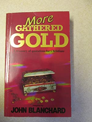 More Gathered Gold: Treasury of Quotations for Christians. (Signed By Compiler)