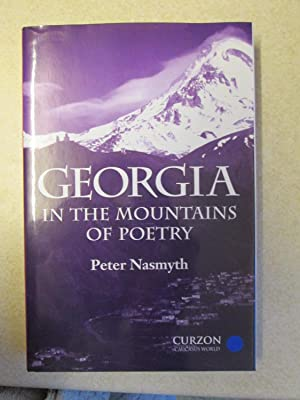 Georgia: In the Mountains of Poetry (Caucasus World - Signed By Author): Nasmyth, Peter