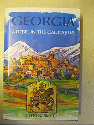 Georgia: A Rebel in the Caucasus (Signed By Author): Nasmyth, Peter