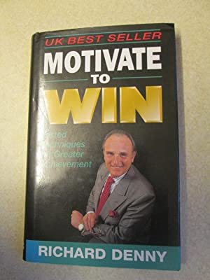 Motivate to Win:Tested Techniques for Greater Achievement (Signed By Author): Denny, Richard