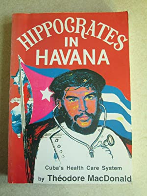 Hippocrates in Havana: Cuba's Health Care System (Signed By Author)