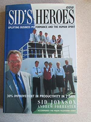 Sid's Heroes: Uplifting Business Performance and the Human Spirit - 30 Per Cent Improvement in...