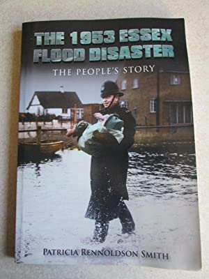 The 1953 Essex Flood Disaster. The People's Story (Signed By the Author)