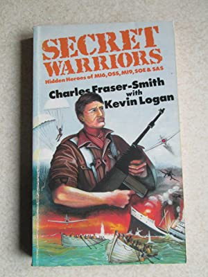 Secret Warriors: Hidden Heroes of MI6, Oss, MI9, SOE, SAS (Signed By Author)
