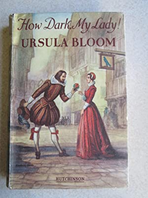 How Dark My Lady!: Ursula Bloom