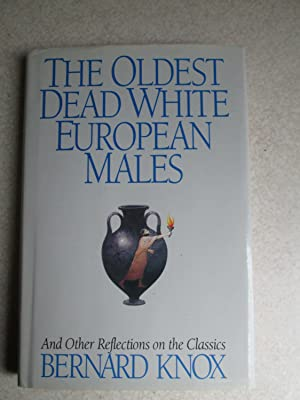 The Oldest Dead White European Males and Other Reflections on the Classics: Knox, Bernard