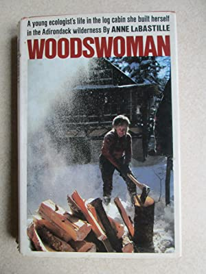 Woodswoman: Young Ecologist's Life in Log Cabin She Built Herself in Adirondack Wilderness. (Sign...