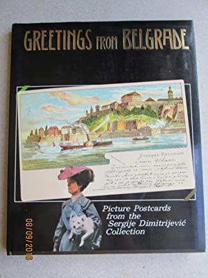 Greetings from Belgrade. Picture Postcards from the Sergije Dimitrijevic Collection (Includes Num...