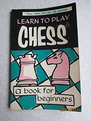 Learn To Play Chess. A Book for Beginners