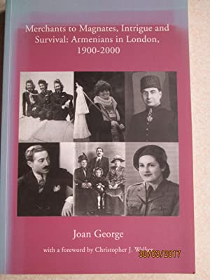 Merchants to Magnates, Intrigue and Survival: Armenians in London 1900-2000 (Signed By Author)