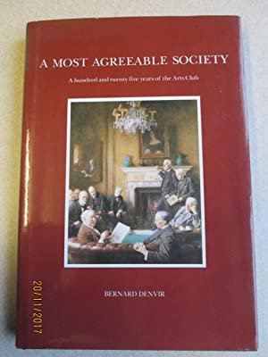 A MOST AGREEABLE SOCIETY: A HUNDRED AND TWENTY FIVE YEARS OF THE ARTS CLUB. (Signed By Author)