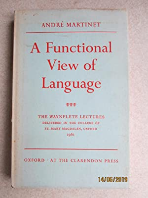 A Functional View of Language: The Waynflete Lectures Delivered in St Mary Magdalen College, Oxfo...