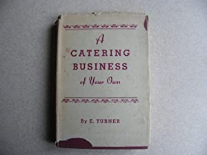 A Catering Business Of Your Own. Teashop, Cafe & Restaurant Managment: E. Turner