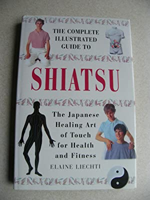 The Complete Illustrated Guide to Shiatsu : The Japanese Healing Art of Touch for Health and Fitness