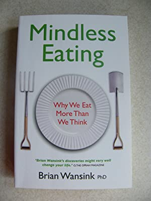 Mindless Eating. Why We Eat More Than We Think