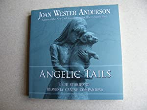 Angelic Tails: True Stories of Heavenly Canine: Anderson, Joan Webster