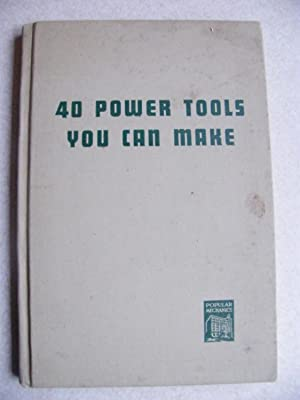 Popular Mechanics. 40 Power Tools You Can Make: Compiled By Editors of Popular Mechanics Magazine