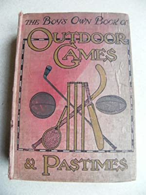 The Boy's Own Book of Outdoor Games and Pastimes. 1919: Editor: P.F. Warner