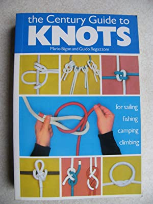 The Century Guide to Knots : For Sailing, Fishing, Camping, Climbing