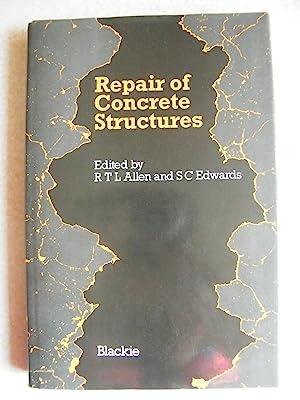 The Repair of Concrete Structures: Editors: R.T.L. Allen, S.C. Edwards