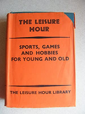 The Leisure Hour. Sports, Games & Hobbies For Young & Old